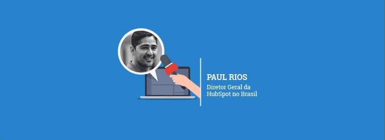 """Busco iterar mais rápido do que os concorrentes"" – Paul Rios"